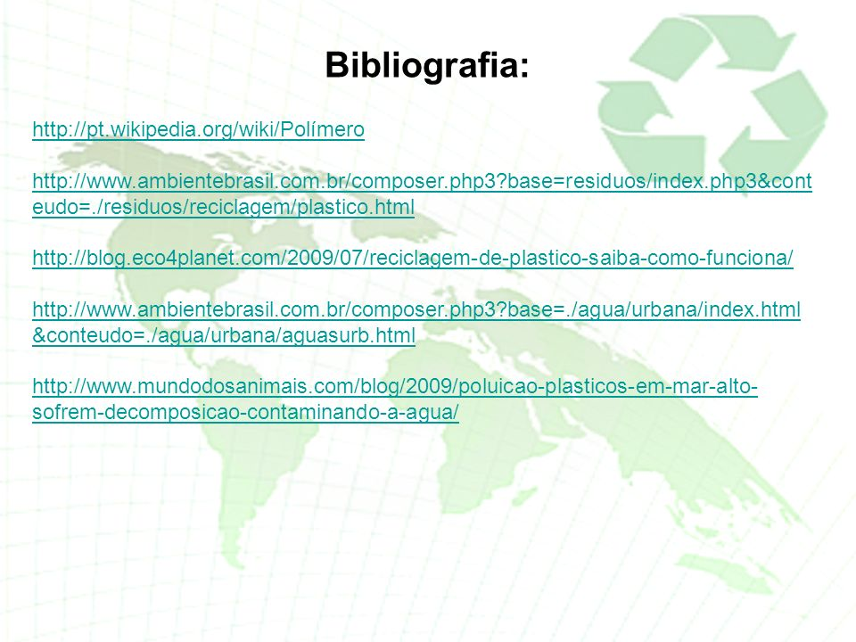 Bibliografia: http://pt.wikipedia.org/wiki/Polímero http://www.ambientebrasil.com.br/composer.php3?base=residuos/index.php3&cont eudo=./residuos/recic