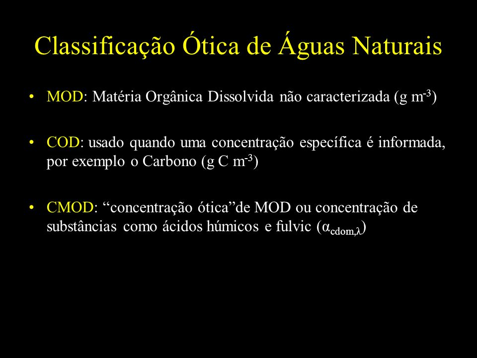 Classificação Ótica de Águas Naturais MOD: Matéria Orgânica Dissolvida não caracterizada (g m -3 ) COD: usado quando uma concentração específica é inf