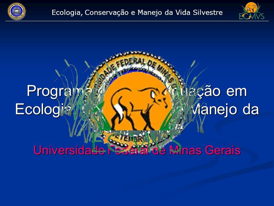 Programa de Pós-graduação em Ecologia, Conservação e Manejo da Vida Silvestre Universidade Federal de Minas Gerais Ecologia, Conservação e Manejo da V