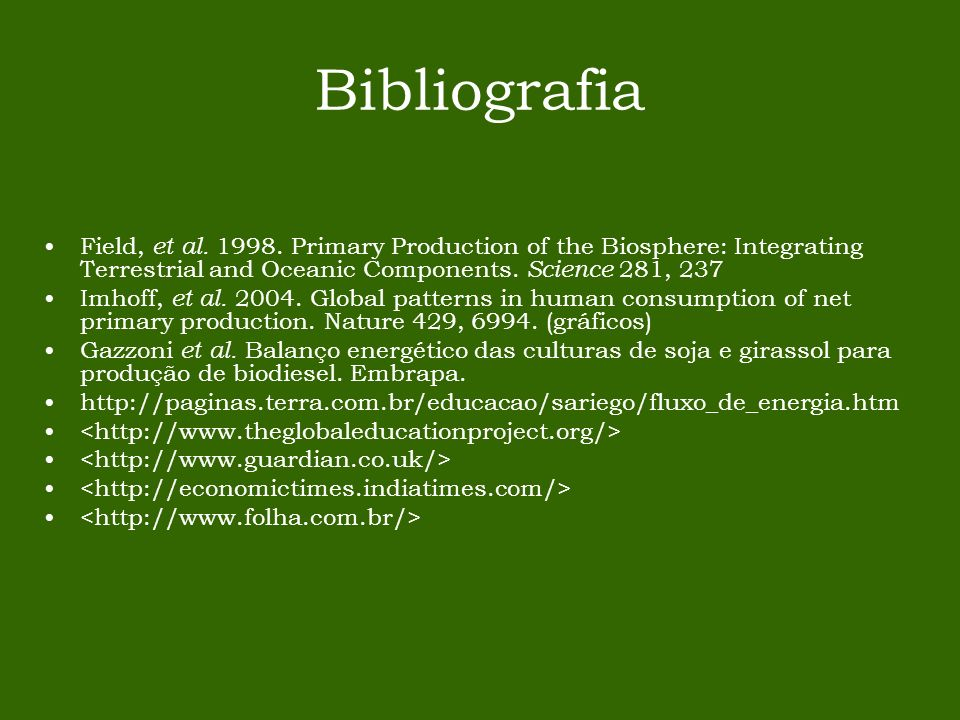 Bibliografia Field, et al. 1998. Primary Production of the Biosphere: Integrating Terrestrial and Oceanic Components. Science 281, 237 Imhoff, et al.