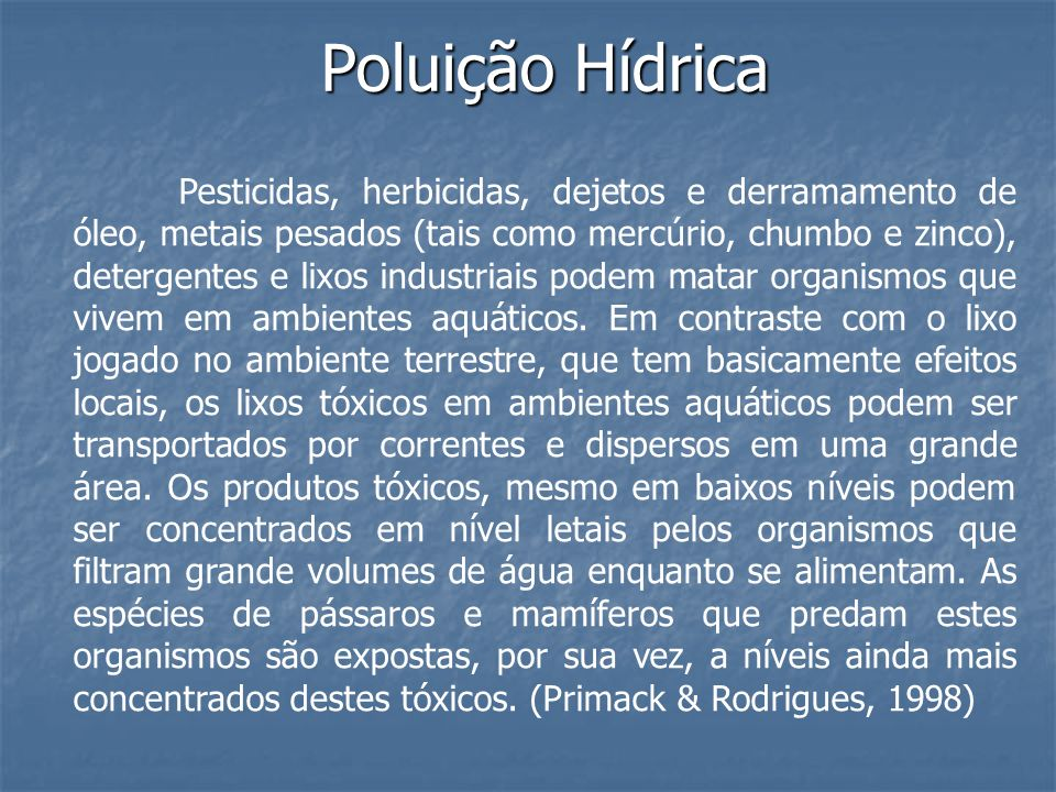 Pesticidas, herbicidas, dejetos e derramamento de óleo, metais pesados (tais como mercúrio, chumbo e zinco), detergentes e lixos industriais podem mat