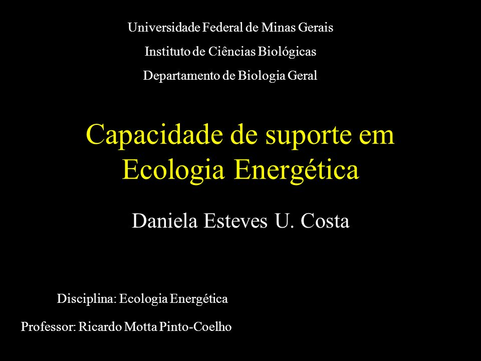 Capacidade de suporte em Ecologia Energética Daniela Esteves U. Costa Universidade Federal de Minas Gerais Instituto de Ciências Biológicas Departamen