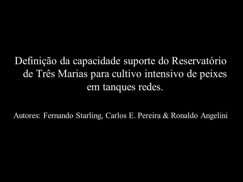 Definição da capacidade suporte do Reservatório de Três Marias para cultivo intensivo de peixes em tanques redes. Autores: Fernando Starling, Carlos E