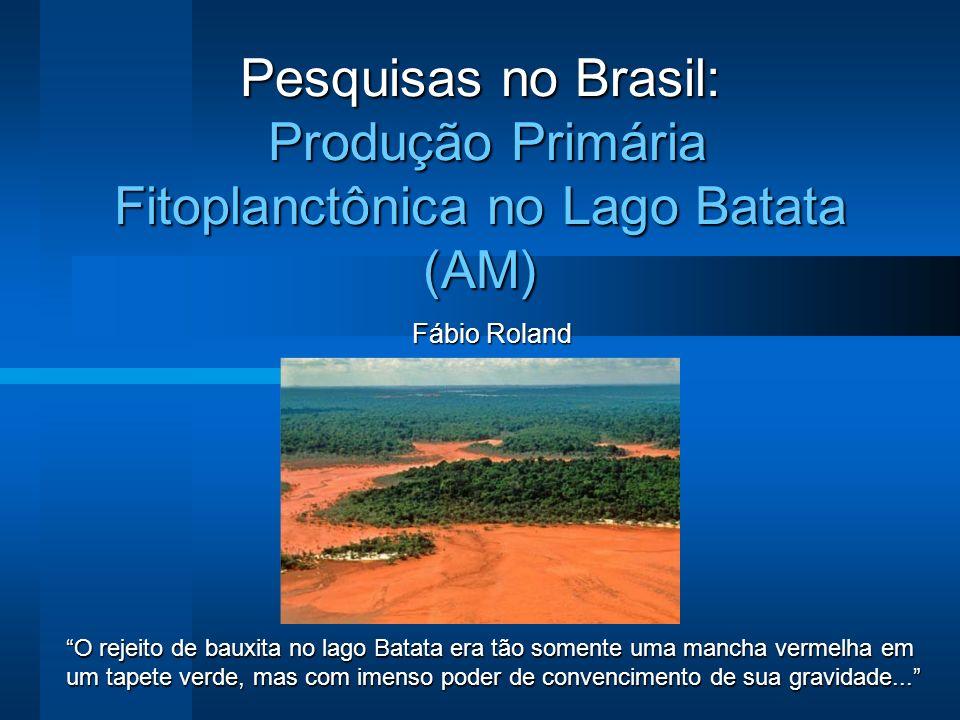 Pesquisas no Brasil: Produção Primária Fitoplanctônica no Lago Batata (AM) Fábio Roland O rejeito de bauxita no lago Batata era tão somente uma mancha