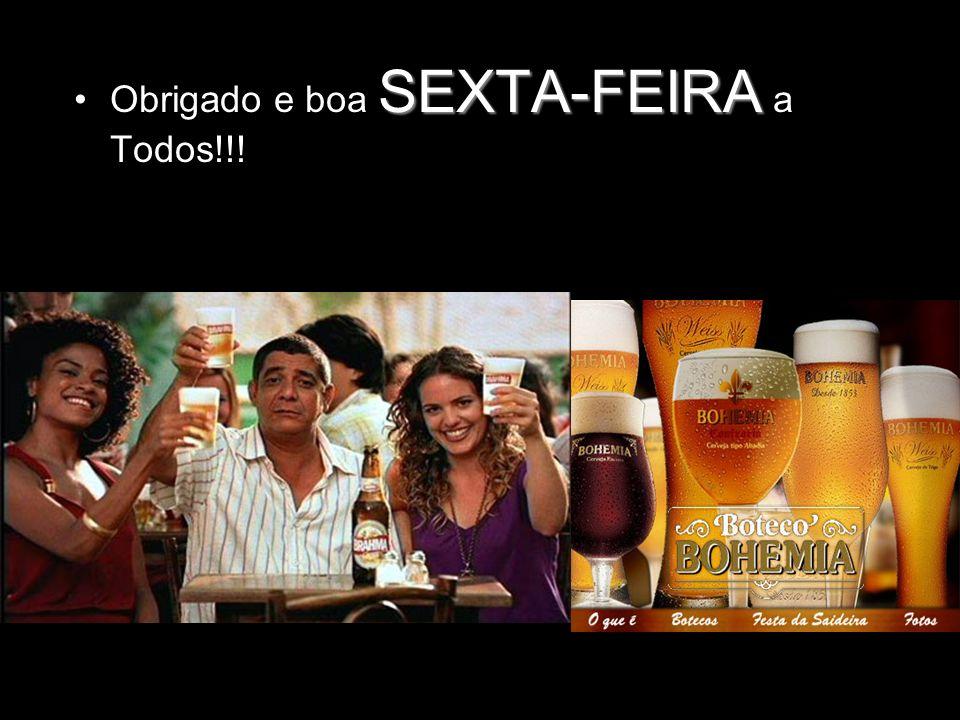SEXTA-FEIRAObrigado e boa SEXTA-FEIRA a Todos!!!