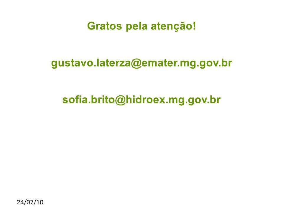 24/07/10 Gratos pela atenção! gustavo.laterza@emater.mg.gov.br sofia.brito@hidroex.mg.gov.br