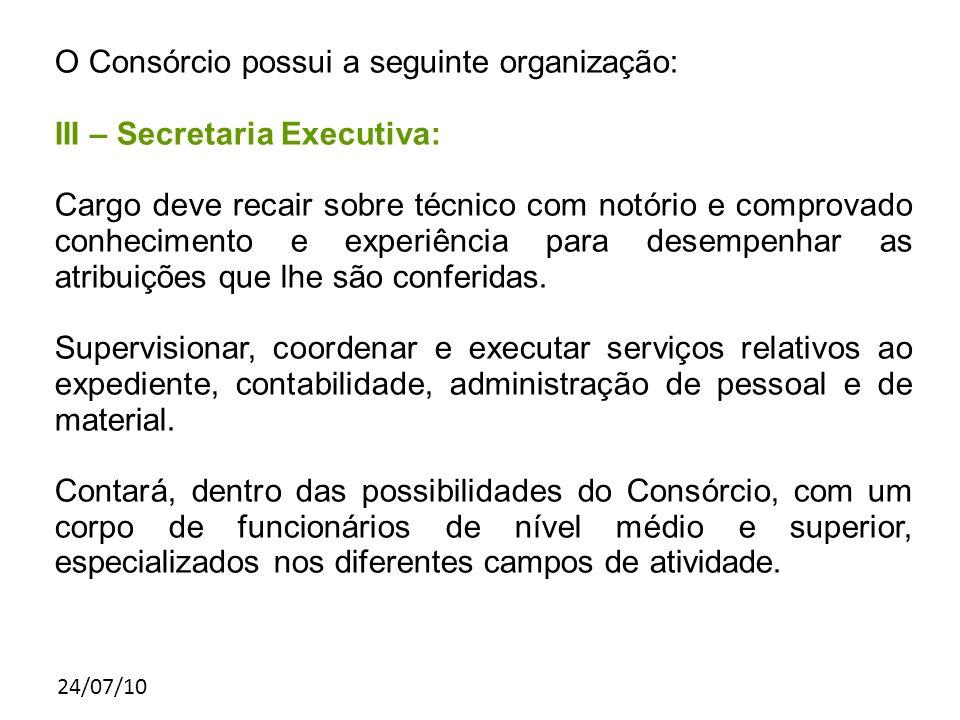 24/07/10 O Consórcio possui a seguinte organização: III – Secretaria Executiva: Cargo deve recair sobre técnico com notório e comprovado conhecimento
