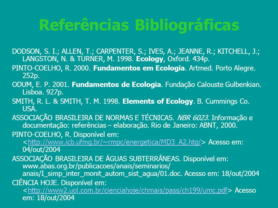 Referências Bibliográficas DODSON, S. I.; ALLEN, T.; CARPENTER, S.; IVES, A.; JEANNE, R.; KITCHELL, J.; LANGSTON, N. & TURNER, M. 1998. Ecology, Oxfor