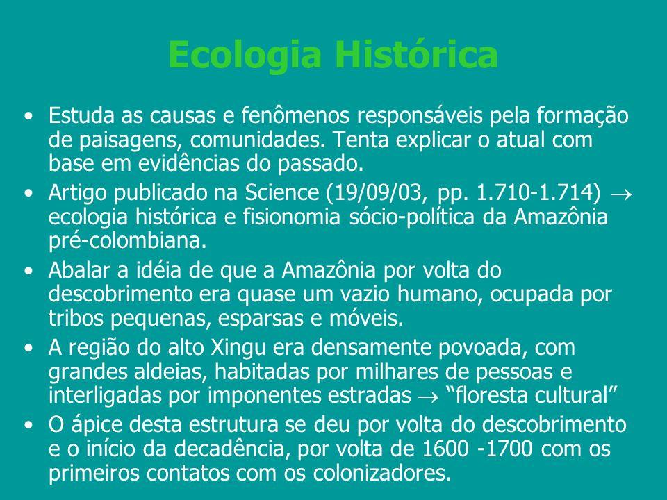 Ecologia Histórica Estuda as causas e fenômenos responsáveis pela formação de paisagens, comunidades. Tenta explicar o atual com base em evidências do