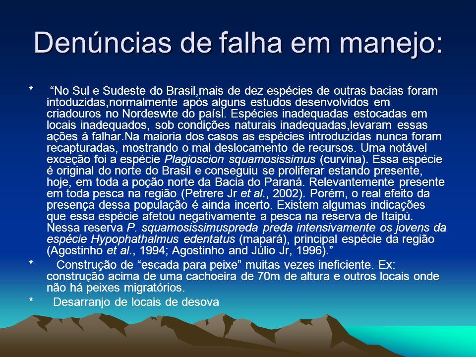 Denúncias de falha em manejo: * No Sul e Sudeste do Brasil,mais de dez espécies de outras bacias foram intoduzidas,normalmente após alguns estudos des