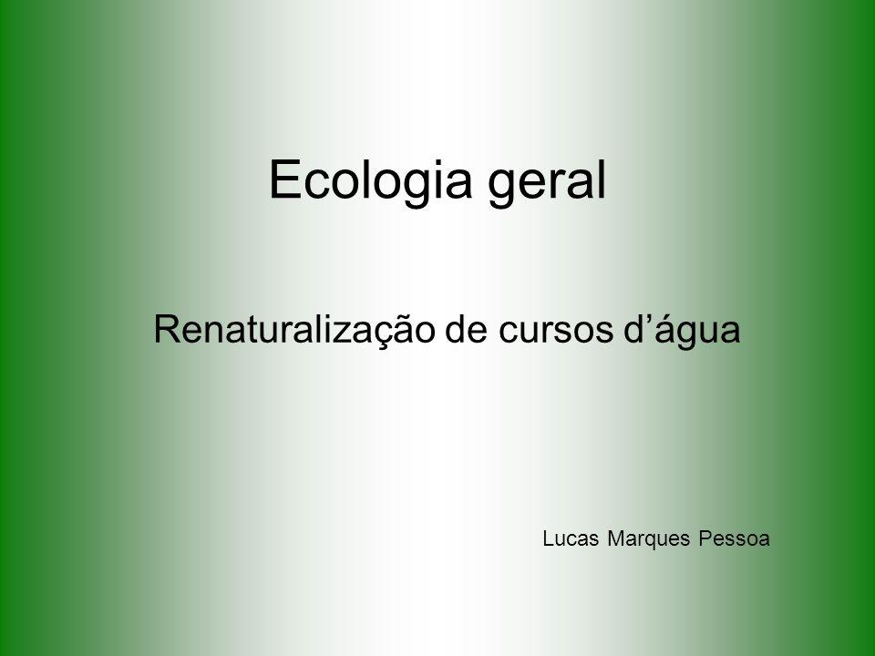 Ecologia geral Renaturalização de cursos dágua Lucas Marques Pessoa