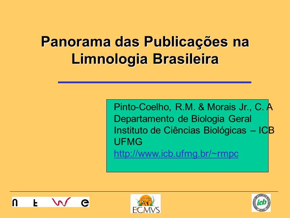 Panorama das Publicações na Limnologia Brasileira Pinto-Coelho, R.M. & Morais Jr., C. A Departamento de Biologia Geral Instituto de Ciências Biológica