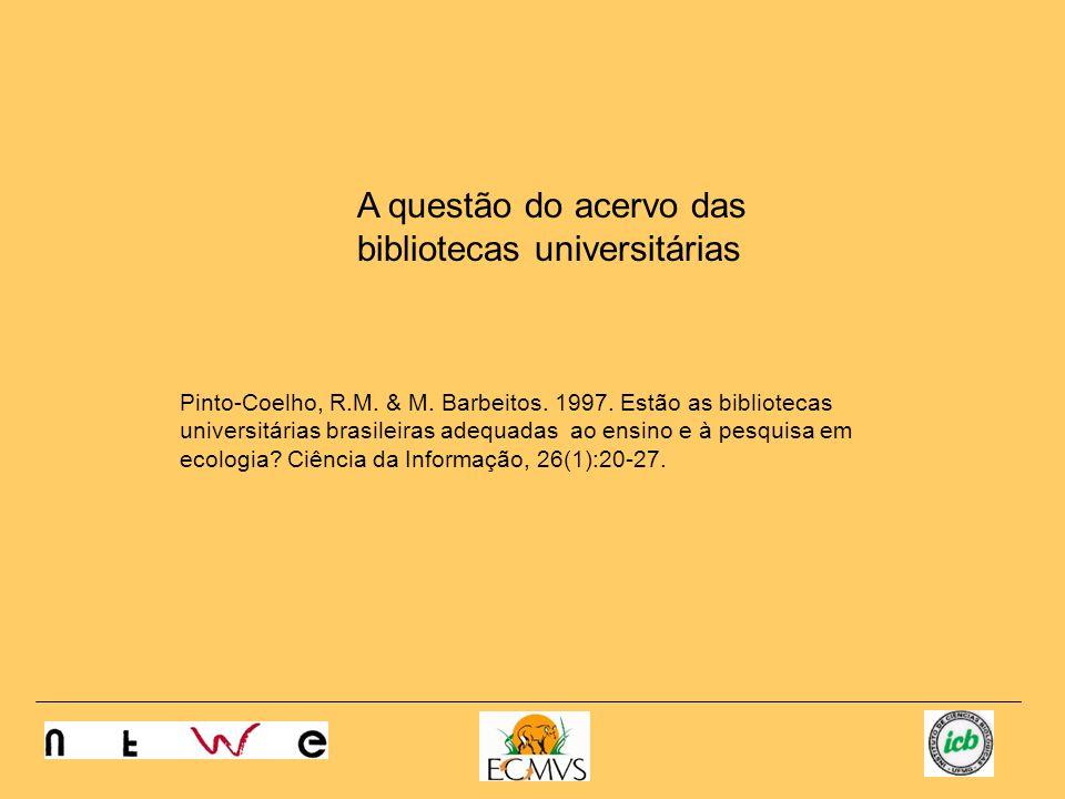 A questão do acervo das bibliotecas universitárias Pinto-Coelho, R.M. & M. Barbeitos. 1997. Estão as bibliotecas universitárias brasileiras adequadas