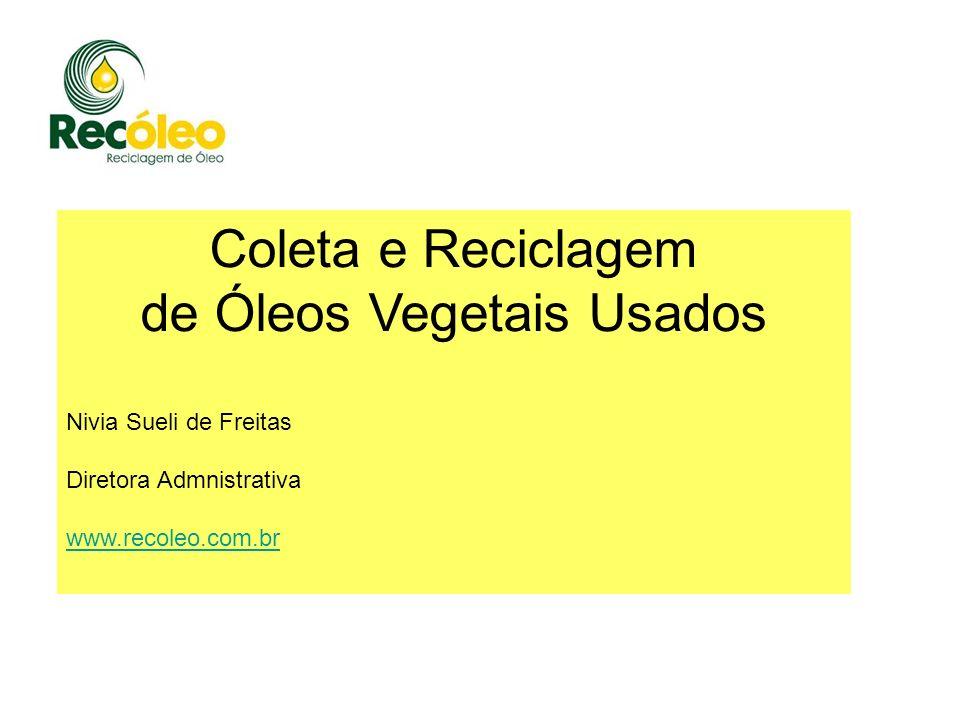Coleta e Reciclagem de Óleos Vegetais Usados Nivia Sueli de Freitas Diretora Admnistrativa www.recoleo.com.br