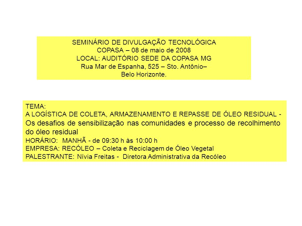 SEMINÁRIO DE DIVULGAÇÃO TECNOLÓGICA COPASA – 08 de maio de 2008 LOCAL: AUDITÓRIO SEDE DA COPASA MG Rua Mar de Espanha, 525 – Sto. Antônio– Belo Horizo