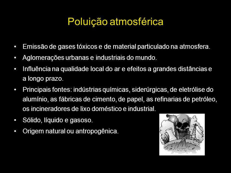Principais poluentes atmosféricos e fontes poluentesfontesprocessosefeito Óxidos de Enxofre (SO x ) AntropogênicasCombustão (refinarias, centrais térmicas, veículos) e processos industriais.