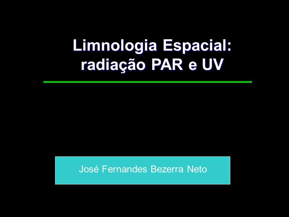 Limnologia Espacial: radiação PAR e UV José Fernandes Bezerra Neto