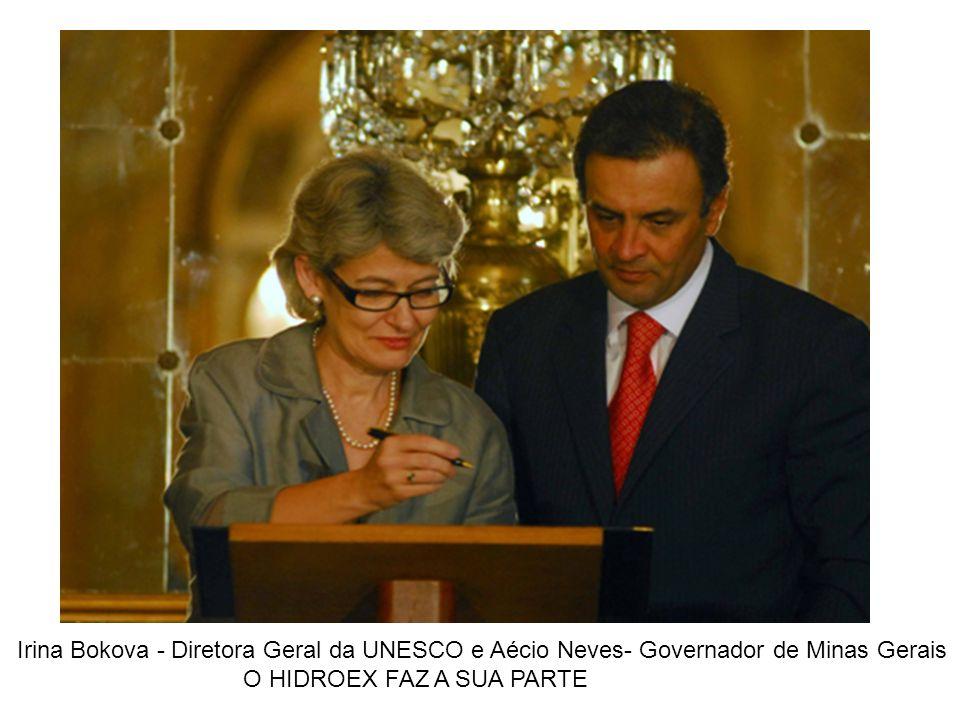 Irina Bokova - Diretora Geral da UNESCO e Aécio Neves- Governador de Minas Gerais O HIDROEX FAZ A SUA PARTE