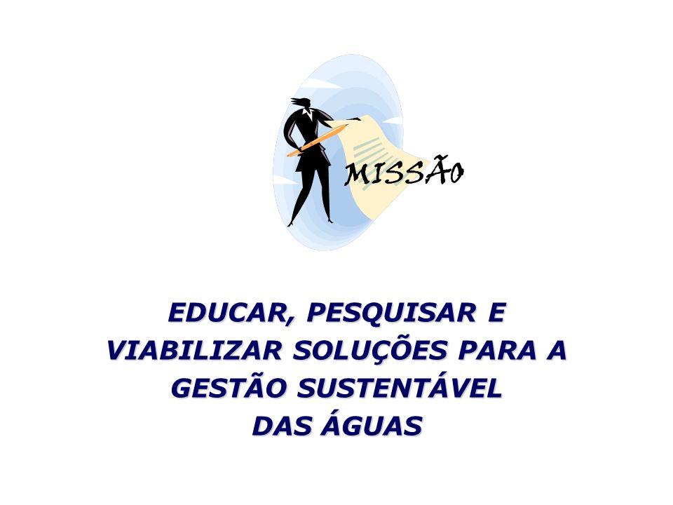 EDUCAR, PESQUISAR E VIABILIZAR SOLUÇÕES PARA A GESTÃO SUSTENTÁVEL DAS ÁGUAS MISSÃO