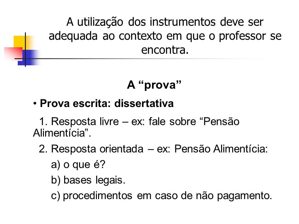 A utilização dos instrumentos deve ser adequada ao contexto em que o professor se encontra. A prova Prova escrita: dissertativa 1. Resposta livre – ex