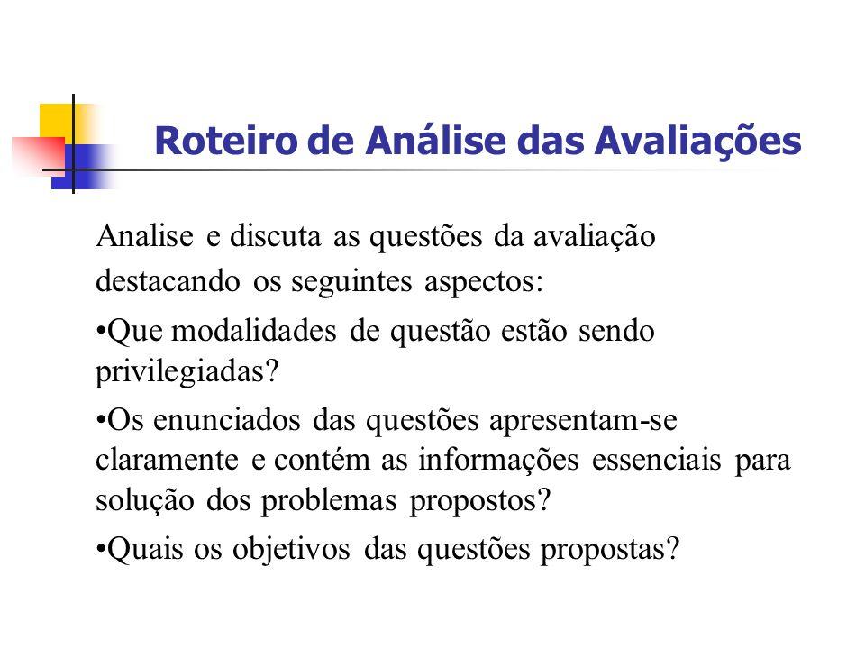Roteiro de Análise das Avaliações Analise e discuta as questões da avaliação destacando os seguintes aspectos: Que modalidades de questão estão sendo