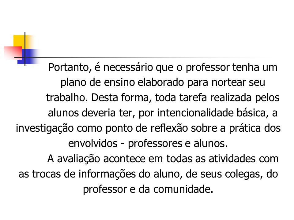 Portanto, é necessário que o professor tenha um plano de ensino elaborado para nortear seu trabalho. Desta forma, toda tarefa realizada pelos alunos d