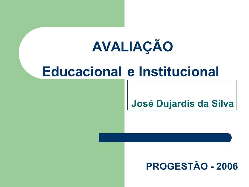 AVALIAÇÃO Educacional e Institucional José Dujardis da Silva PROGESTÃO - 2006