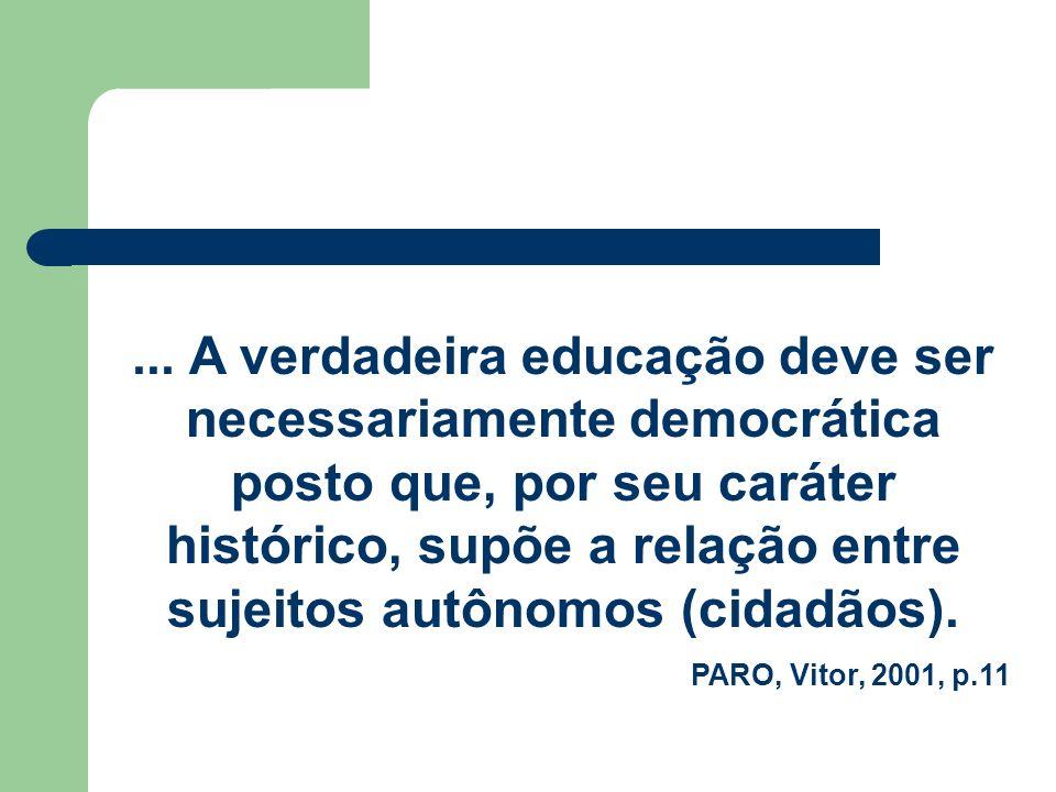 ... A verdadeira educação deve ser necessariamente democrática posto que, por seu caráter histórico, supõe a relação entre sujeitos autônomos (cidadão