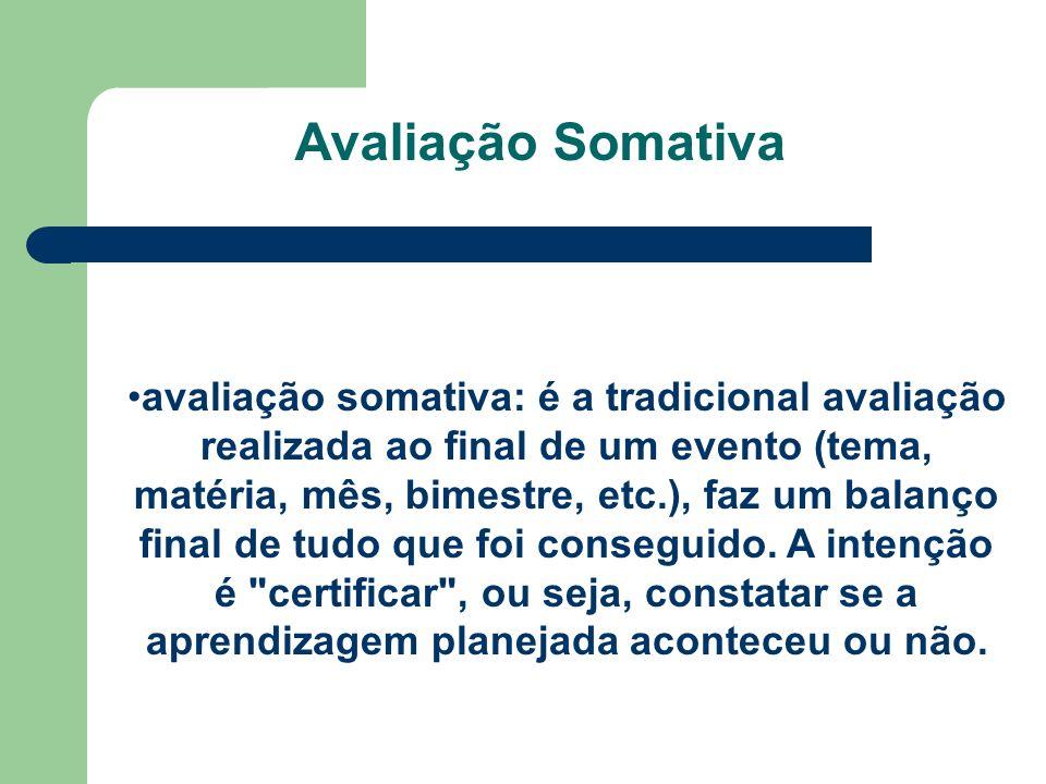 Avaliação Somativa avaliação somativa: é a tradicional avaliação realizada ao final de um evento (tema, matéria, mês, bimestre, etc.), faz um balanço