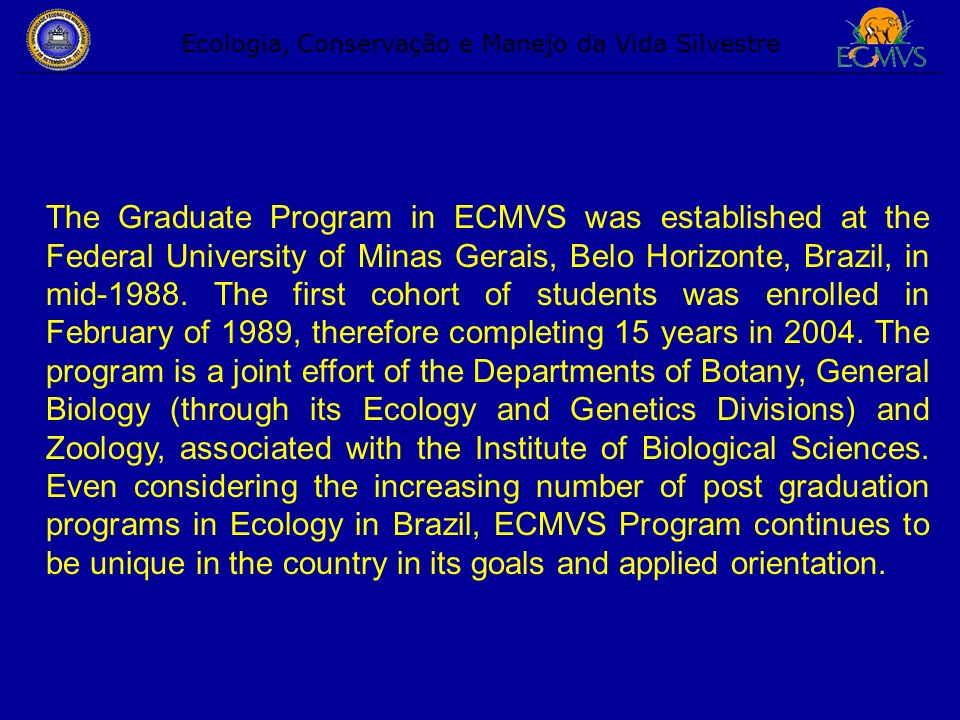 Major research areas of the ECMVS Program in 2002-2004 period 1 – Ecology and Behaviour of Wildlife 2 – Biodiversity Conservation 3 – Environmental education and management 4 – Ecological processes and pathways 5 – Applied ecology in the management of natural resources 6 – Development, standardization and certification of new methodologies of data acquisition and quantitative treatment of environmental data.