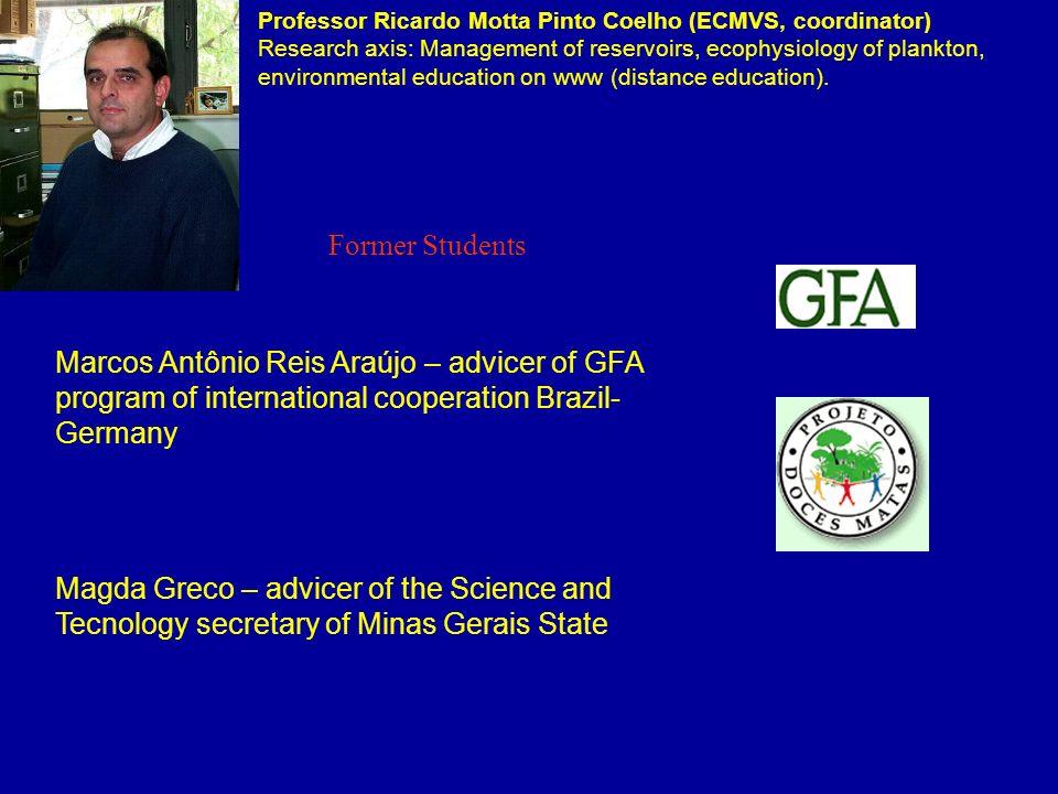 Professor Ricardo Motta Pinto Coelho (ECMVS, coordinator) Research axis: Management of reservoirs, ecophysiology of plankton, environmental education