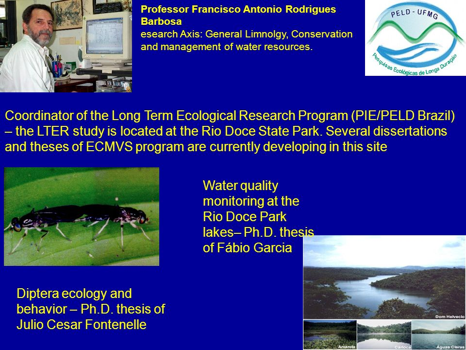 Professor Francisco Antonio Rodrigues Barbosa esearch Axis: General Limnolgy, Conservation and management of water resources. Coordinator of the Long