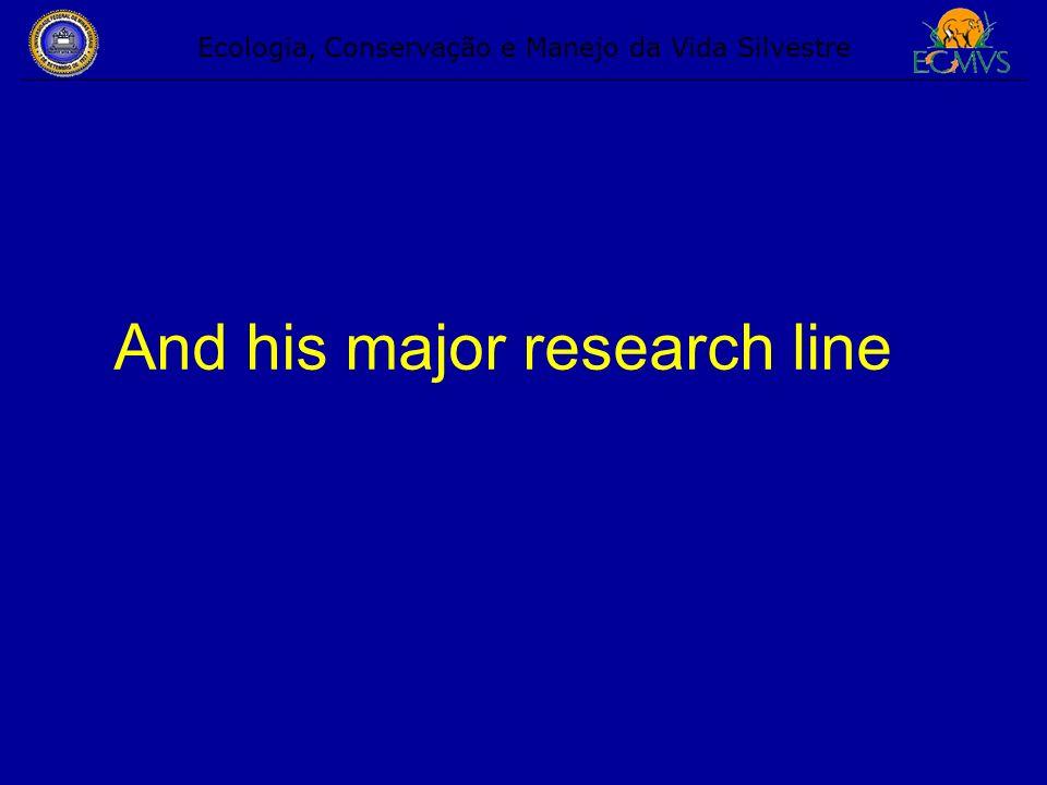 Ecologia, Conservação e Manejo da Vida Silvestre And his major research line