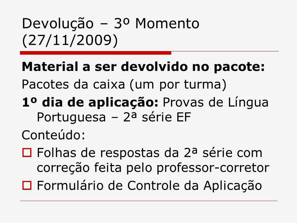 Devolução – 3º Momento (27/11/2009) Material a ser devolvido no pacote: Pacotes da caixa (um por turma) 1º dia de aplicação: Provas de Língua Portugue