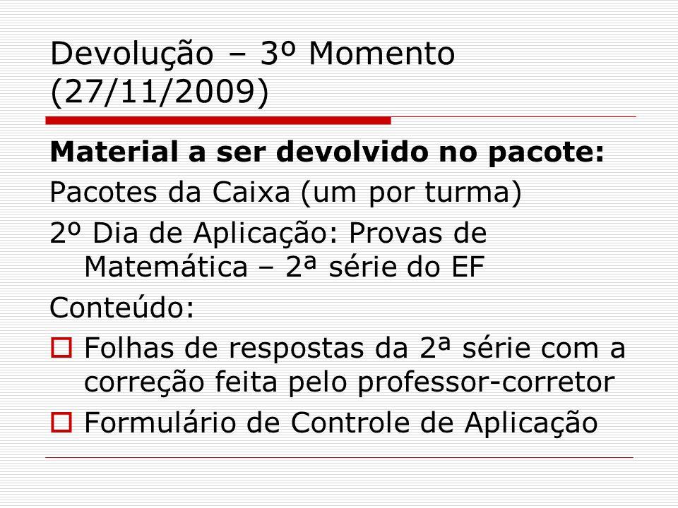 Devolução – 3º Momento (27/11/2009) Material a ser devolvido no pacote: Pacotes da Caixa (um por turma) 2º Dia de Aplicação: Provas de Matemática – 2ª