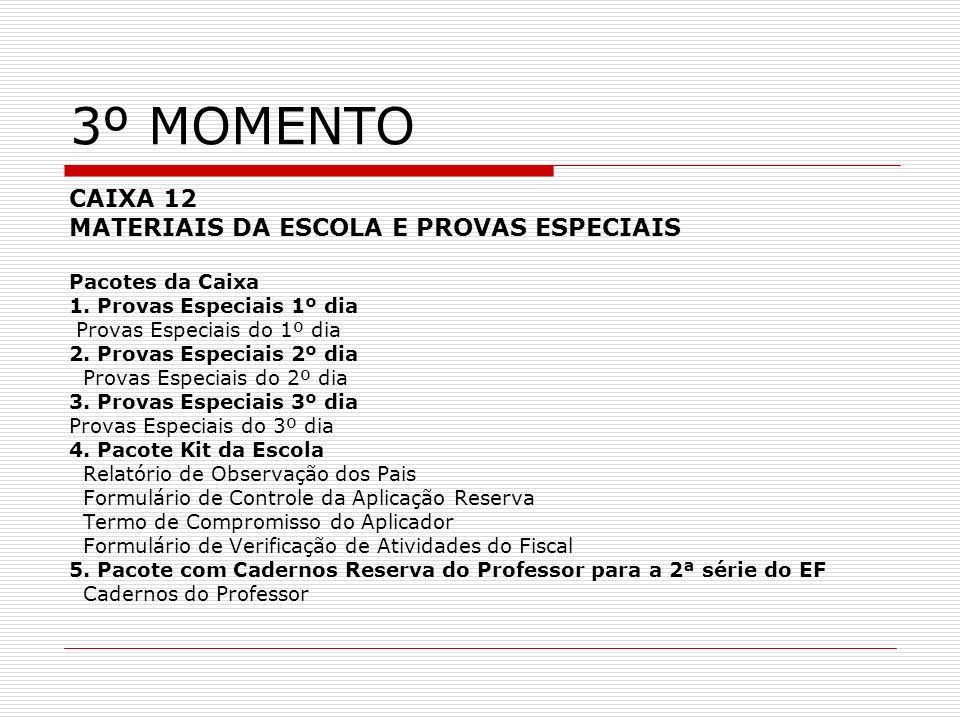 3º MOMENTO CAIXA 12 MATERIAIS DA ESCOLA E PROVAS ESPECIAIS Pacotes da Caixa 1. Provas Especiais 1º dia Provas Especiais do 1º dia 2. Provas Especiais