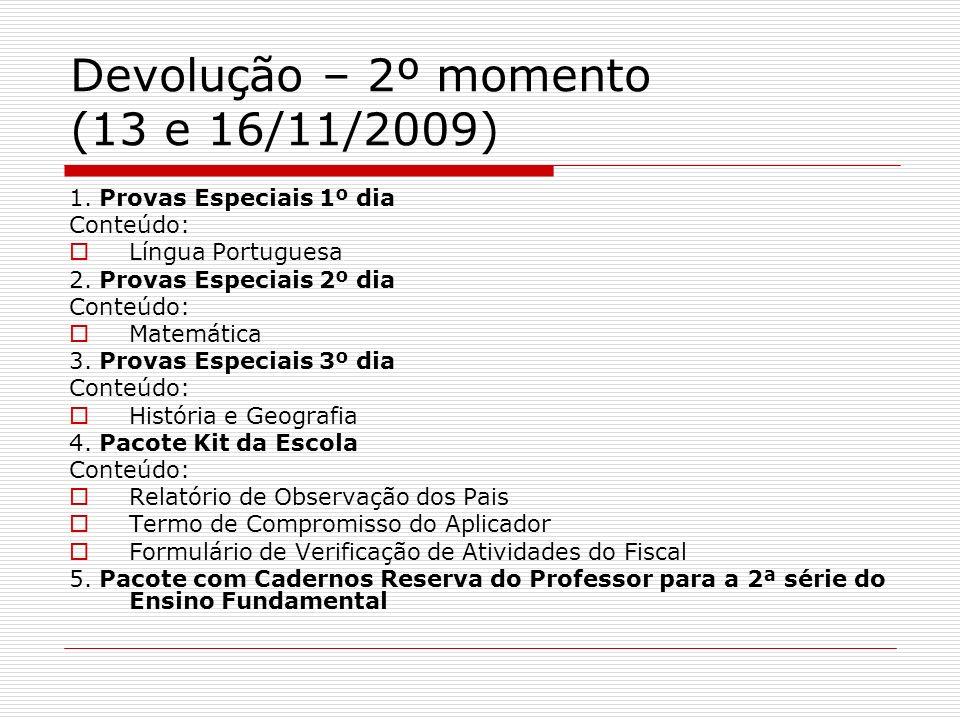 Devolução – 2º momento (13 e 16/11/2009) 1. Provas Especiais 1º dia Conteúdo: Língua Portuguesa 2. Provas Especiais 2º dia Conteúdo: Matemática 3. Pro