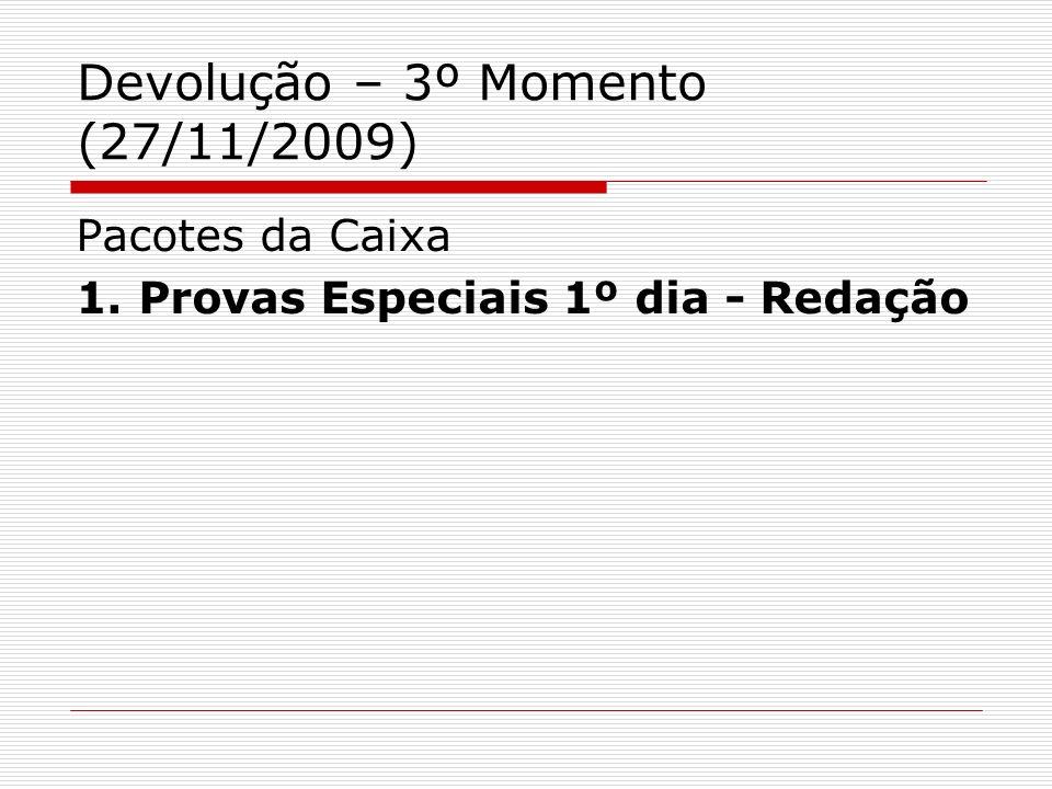 Devolução – 3º Momento (27/11/2009) Pacotes da Caixa 1. Provas Especiais 1º dia - Redação