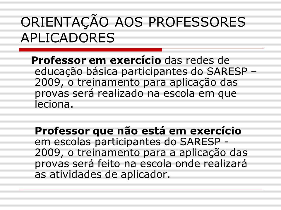 ORIENTAÇÃO AOS PROFESSORES APLICADORES Professor em exercício das redes de educação básica participantes do SARESP – 2009, o treinamento para aplicaçã