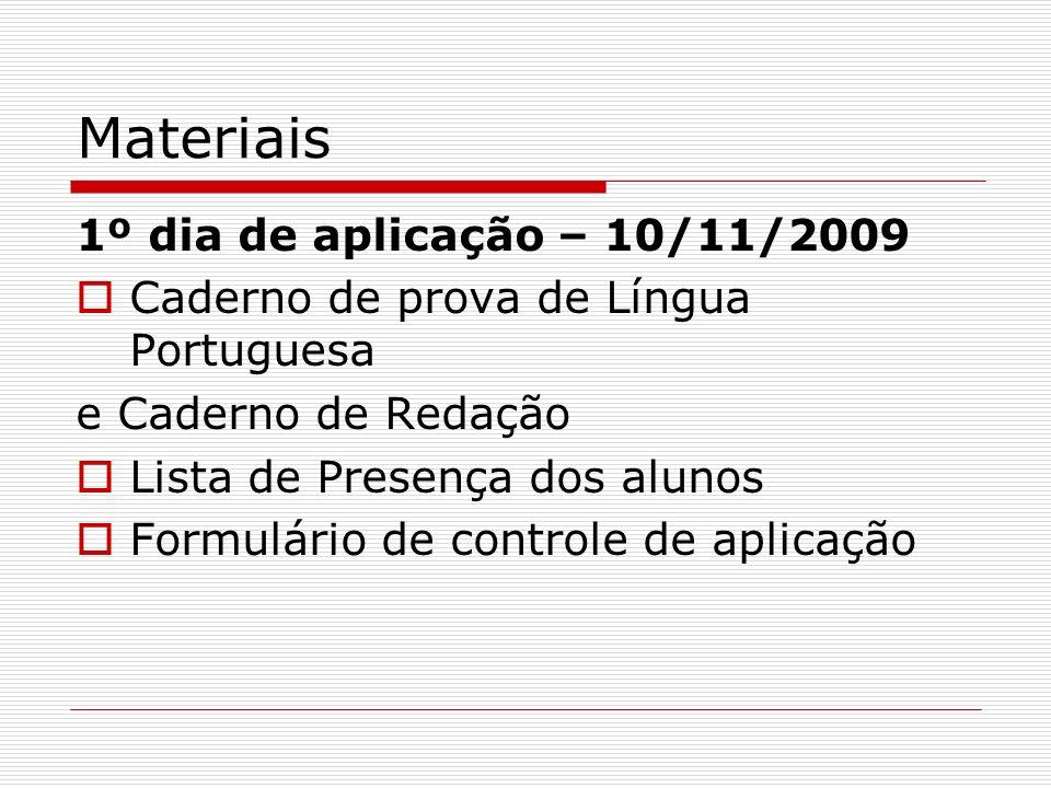 Materiais 1º dia de aplicação – 10/11/2009 Caderno de prova de Língua Portuguesa e Caderno de Redação Lista de Presença dos alunos Formulário de contr