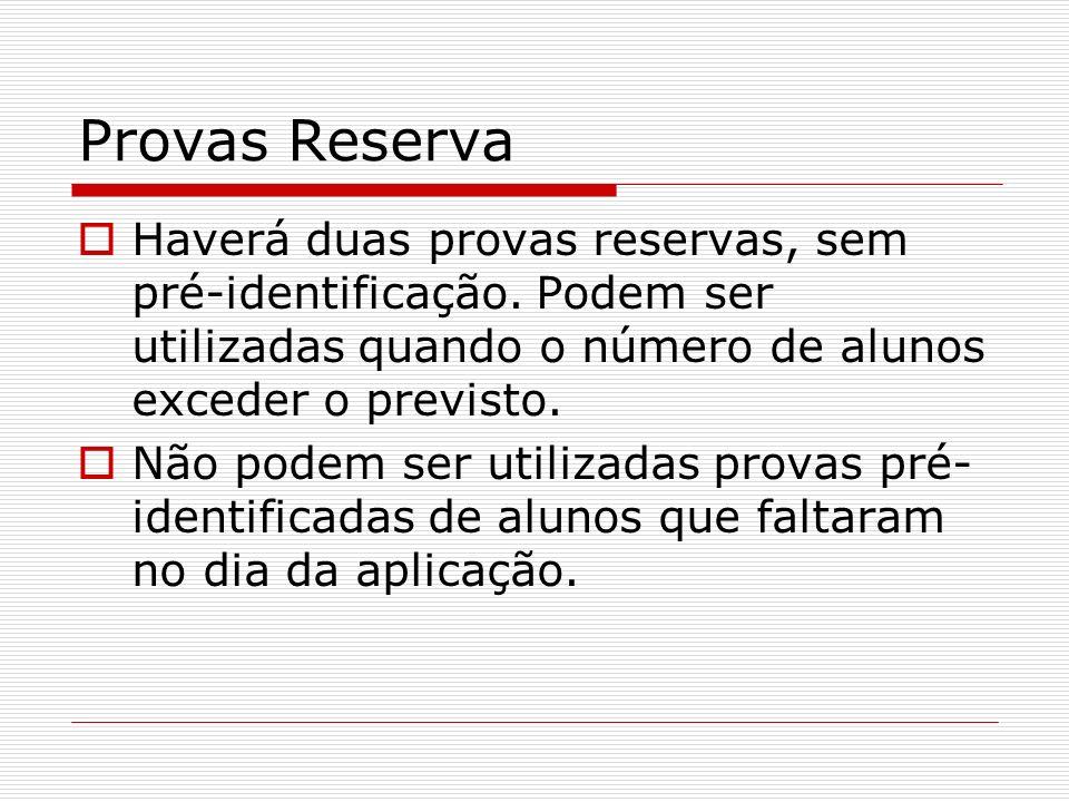Provas Reserva Haverá duas provas reservas, sem pré-identificação. Podem ser utilizadas quando o número de alunos exceder o previsto. Não podem ser ut