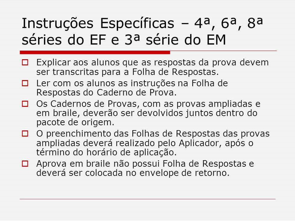 Instruções Específicas – 4ª, 6ª, 8ª séries do EF e 3ª série do EM Explicar aos alunos que as respostas da prova devem ser transcritas para a Folha de