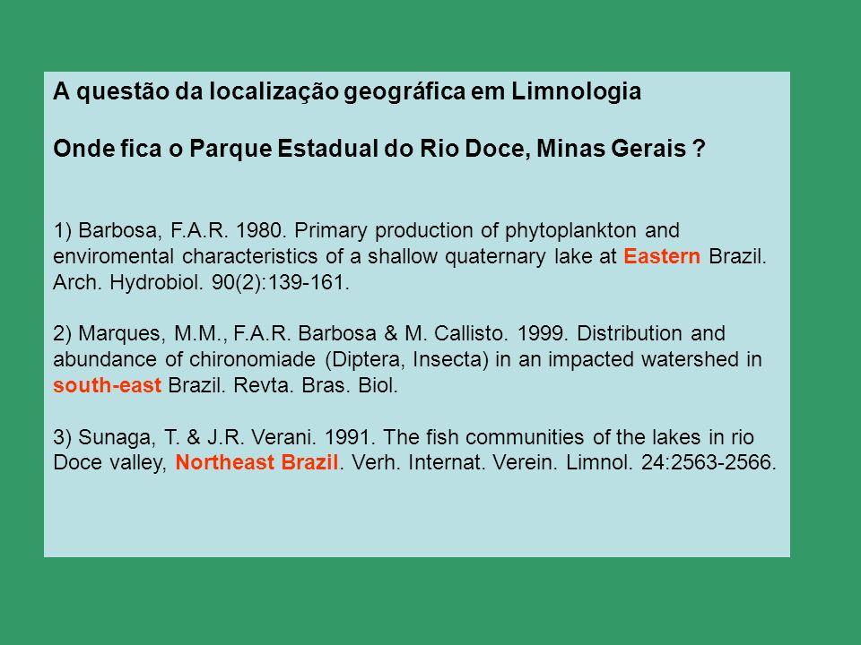 A questão da localização geográfica em Limnologia Onde fica o Parque Estadual do Rio Doce, Minas Gerais ? 1) Barbosa, F.A.R. 1980. Primary production
