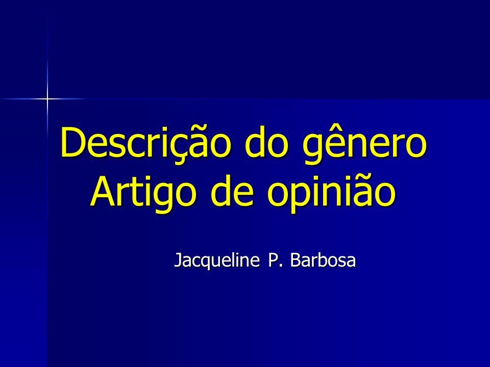 Descrição do gênero Artigo de opinião Jacqueline P. Barbosa