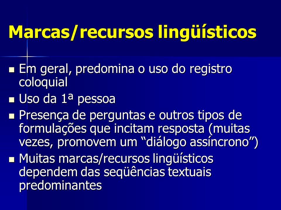 Marcas/recursos lingüísticos Em geral, predomina o uso do registro coloquial Em geral, predomina o uso do registro coloquial Uso da 1ª pessoa Uso da 1