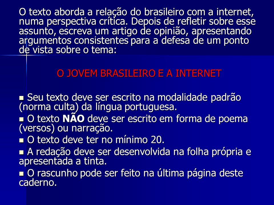 O texto aborda a relação do brasileiro com a internet, numa perspectiva crítica. Depois de refletir sobre esse assunto, escreva um artigo de opinião,