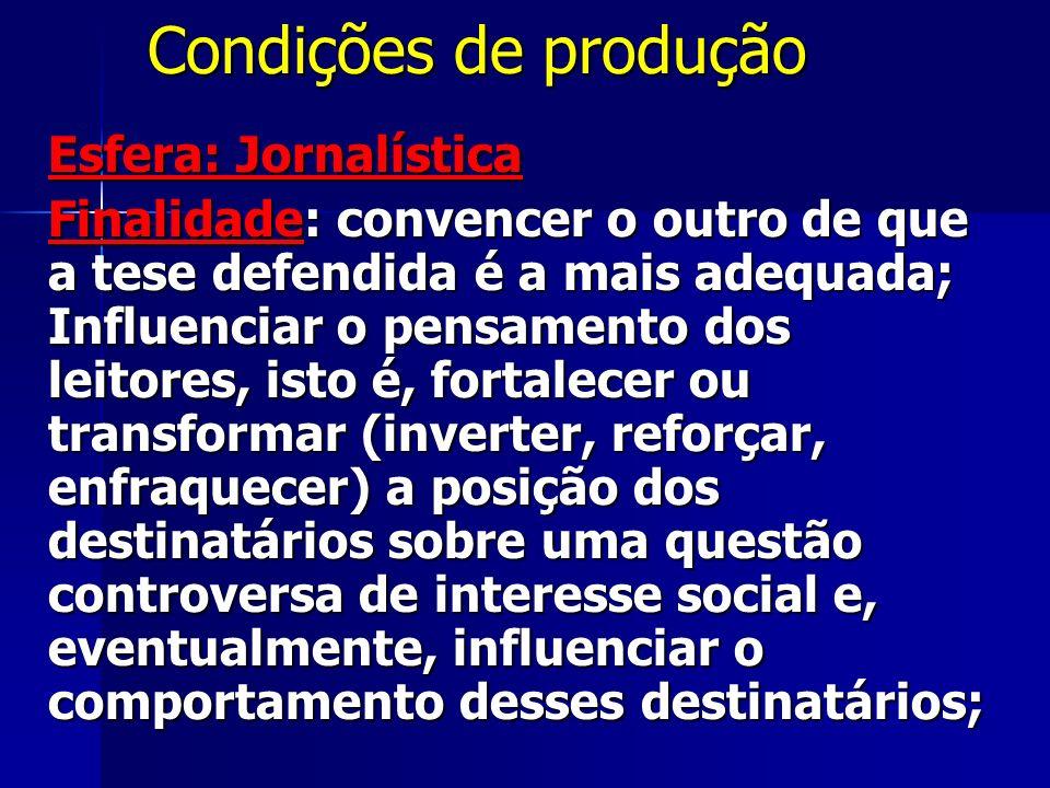 Condições de produção Condições de produção Esfera: Jornalística Finalidade: convencer o outro de que a tese defendida é a mais adequada; Influenciar