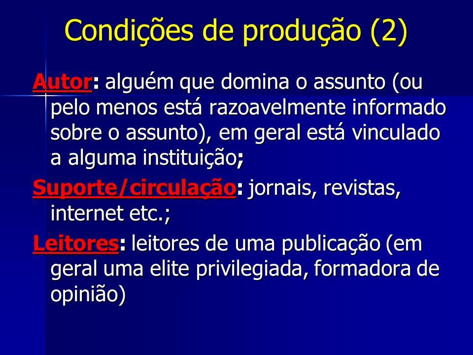 Condições de produção (2) Autor: alguém que domina o assunto (ou pelo menos está razoavelmente informado sobre o assunto), em geral está vinculado a a