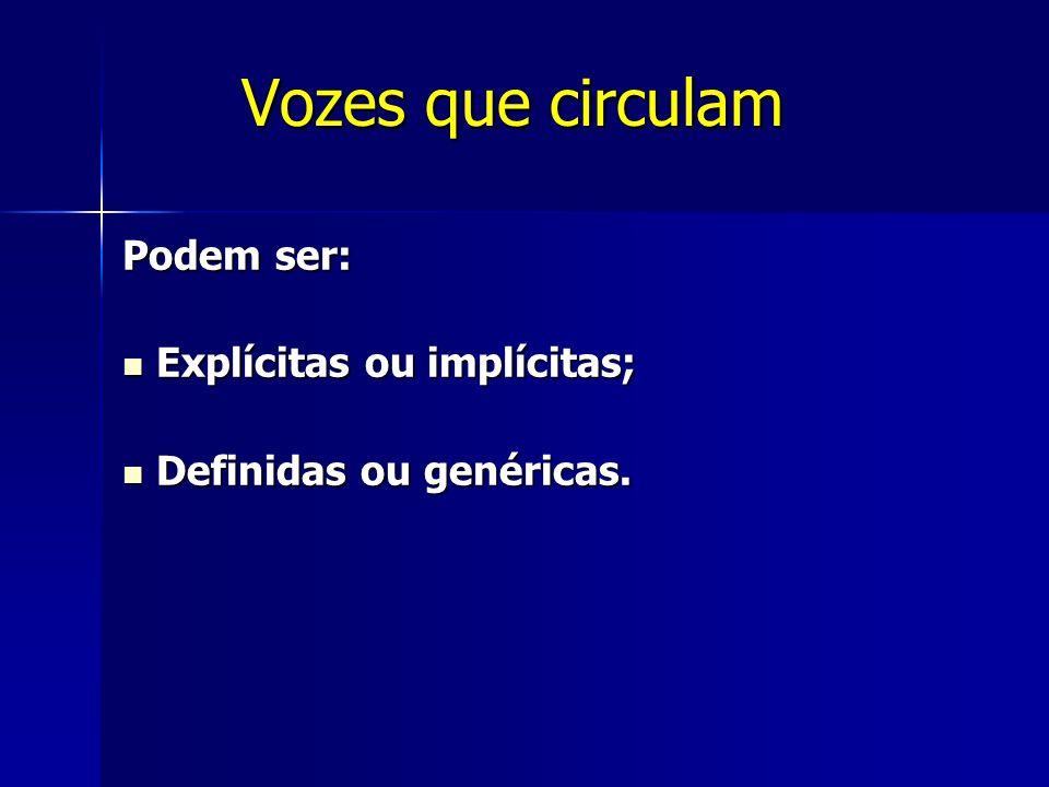 Vozes que circulam Podem ser: Explícitas ou implícitas; Explícitas ou implícitas; Definidas ou genéricas. Definidas ou genéricas.