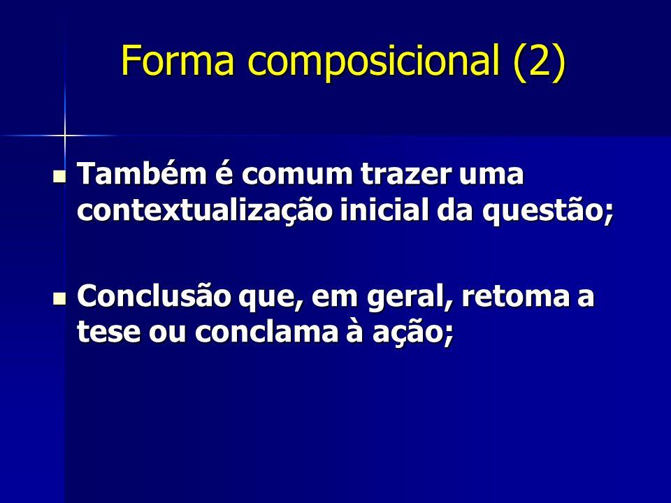 Forma composicional (2) Também é comum trazer uma contextualização inicial da questão; Também é comum trazer uma contextualização inicial da questão;